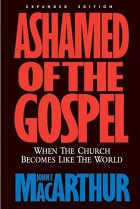 Ashamed of the Gospel – When the Church Becomes Like the World by John MacArthur book cover