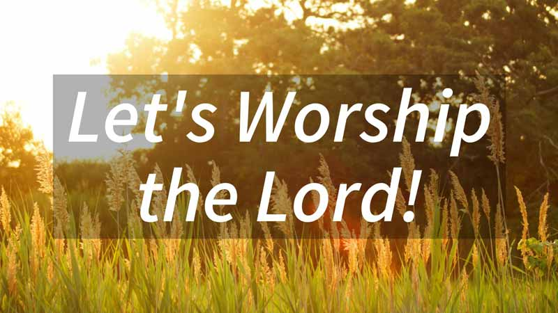 Let's Worship the Lord!